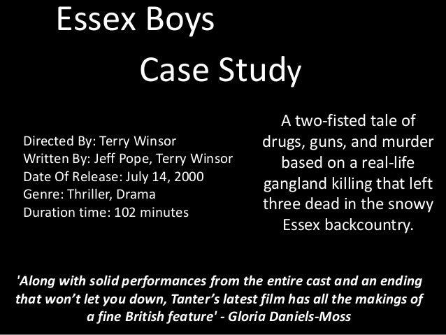 Essex Boys Case Study Directed By: Terry Winsor Written By: Jeff Pope, Terry Winsor Date Of Release: July 14, 2000 Genre: ...