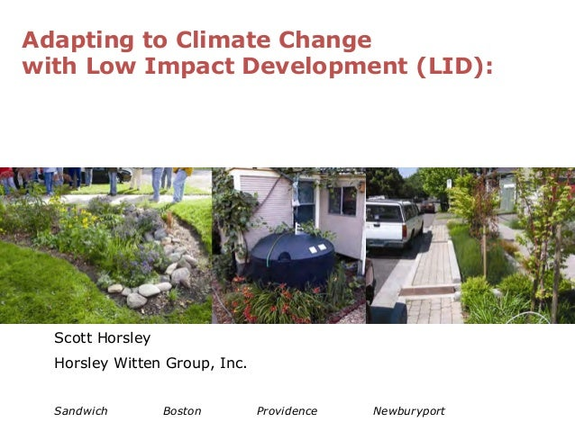 Adapting to Climate Change with Low Impact Development (LID):  Scott Horsley Horsley Witten Group, Inc. Sandwich  Boston  ...