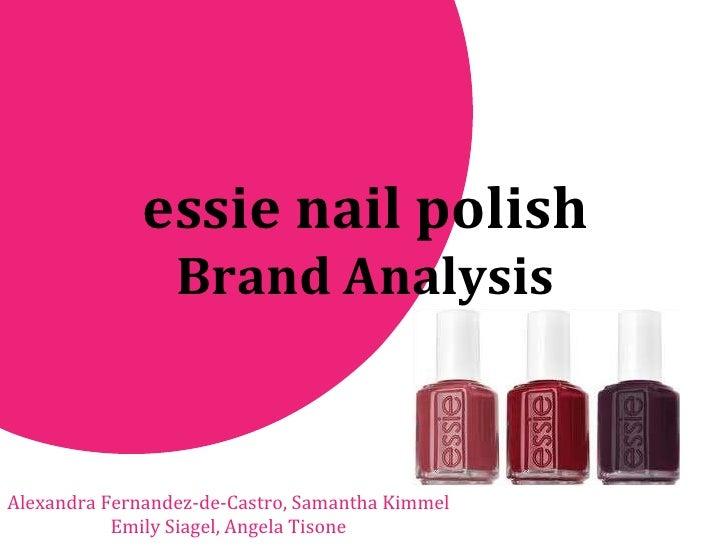 essie nail polish Brand Analysis Alexandra Fernandez-de-Castro, Samantha Kimmel Emily Siagel, Angela Tisone