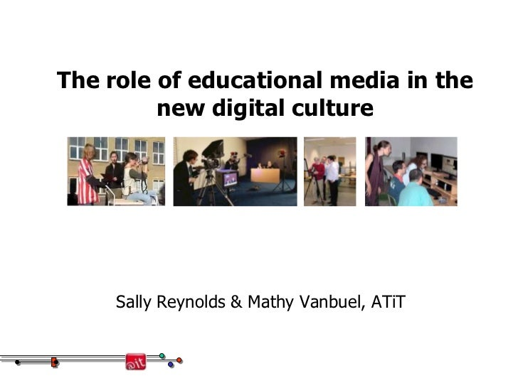 The role of educational media in the new digital culture<br />Sally Reynolds & MathyVanbuel, ATiT<br />