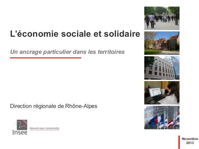 L'économie sociale et solidaire Un ancrage particulier dans les territoires  Direction régionale de Rhône-Alpes  Novembre ...
