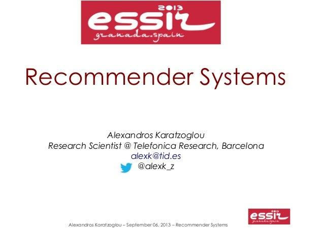 Alexandros Karatzoglou – September 06, 2013 – Recommender Systems Recommender Systems Alexandros Karatzoglou Research Scie...