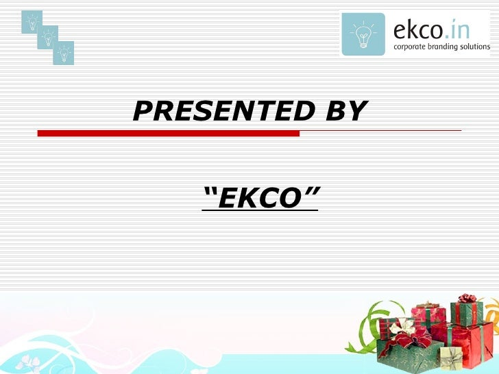"""PRESENTED BY """" EKCO"""""""