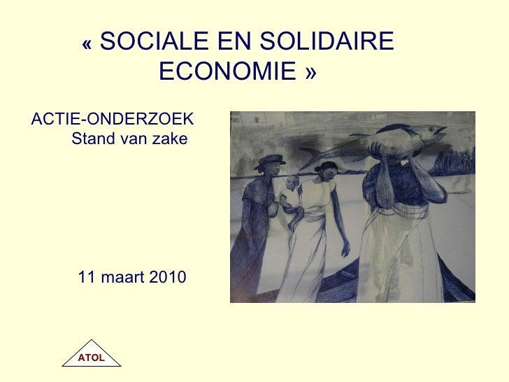 «  SOCIALE  EN SOLIDAIRE ECONOMIE» <ul><li>ACTIE-ONDERZOEK  </li></ul><ul><li>Stand van zake   </li></ul><ul><li>11 maar...
