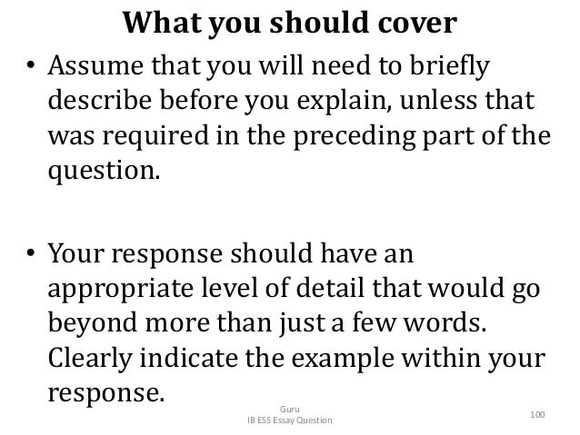 What you should cover • Assume that you will need to briefly describe before you explain, unless that was required in the ...
