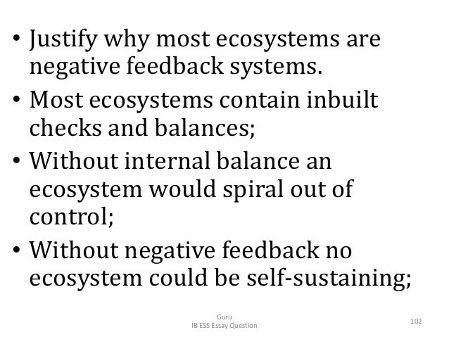 • Justify why most ecosystems are negative feedback systems. • Most ecosystems contain inbuilt checks and balances; • With...