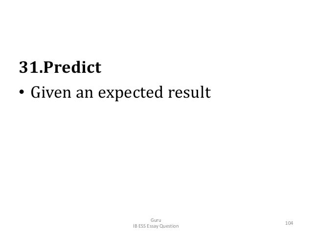 31.Predict • Given an expected result Guru IB ESS Essay Question 104