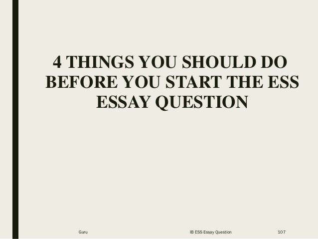 4 THINGS YOU SHOULD DO BEFORE YOU START THE ESS ESSAY QUESTION Guru IB ESS Essay Question 107