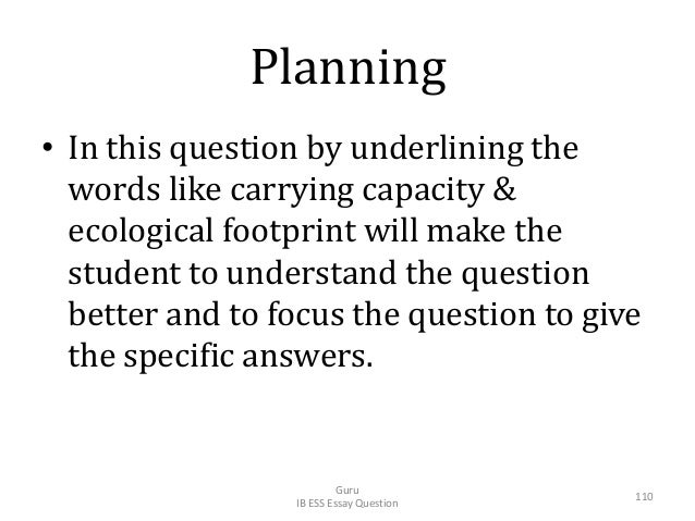 Planning • In this question by underlining the words like carrying capacity & ecological footprint will make the student t...