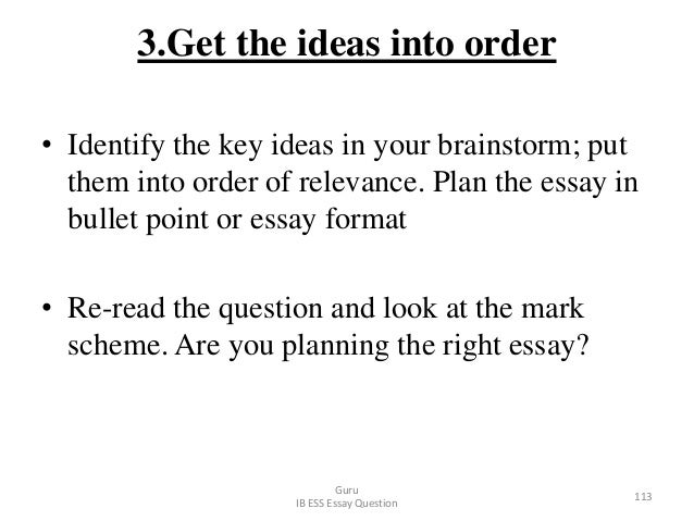 3.Get the ideas into order • Identify the key ideas in your brainstorm; put them into order of relevance. Plan the essay i...