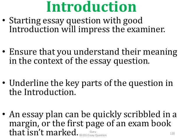 Introduction • Starting essay question with good Introduction will impress the examiner. • Ensure that you understand thei...