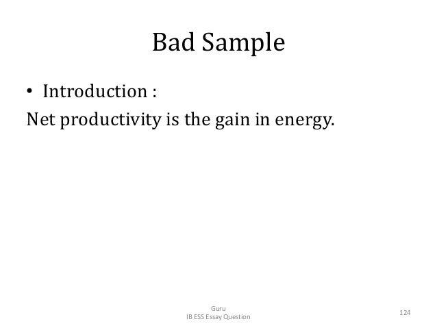 Bad Sample • Introduction : Net productivity is the gain in energy. Guru IB ESS Essay Question 124