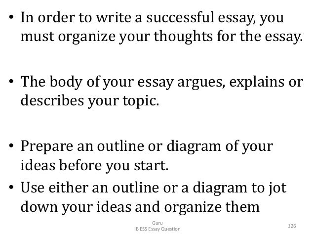 • In order to write a successful essay, you must organize your thoughts for the essay. • The body of your essay argues, ex...