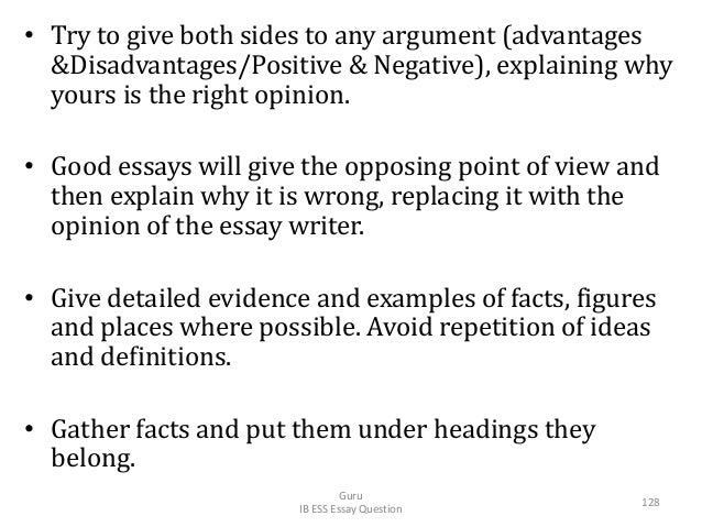 • Try to give both sides to any argument (advantages &Disadvantages/Positive & Negative), explaining why yours is the righ...