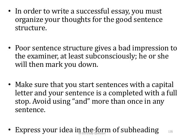 • In order to write a successful essay, you must organize your thoughts for the good sentence structure. • Poor sentence s...