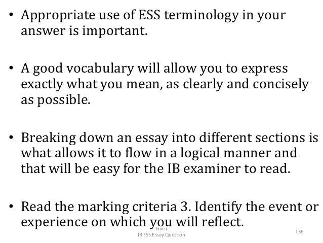 • Appropriate use of ESS terminology in your answer is important. • A good vocabulary will allow you to express exactly wh...