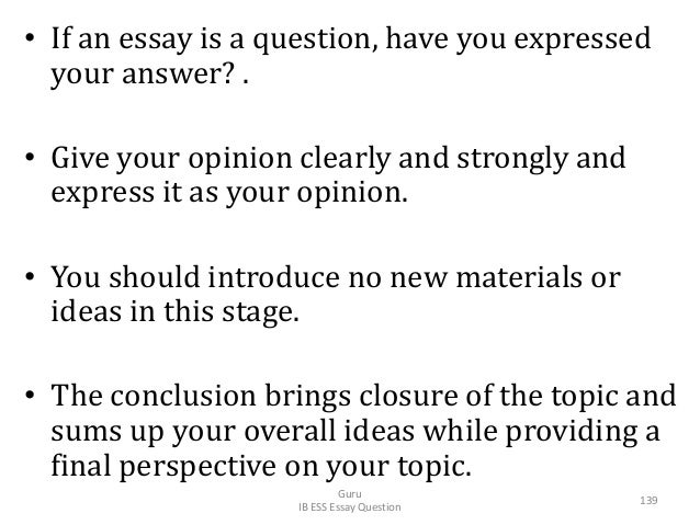 • If an essay is a question, have you expressed your answer? . • Give your opinion clearly and strongly and express it as ...