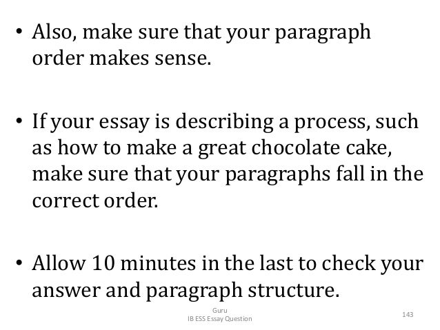 • Also, make sure that your paragraph order makes sense. • If your essay is describing a process, such as how to make a gr...