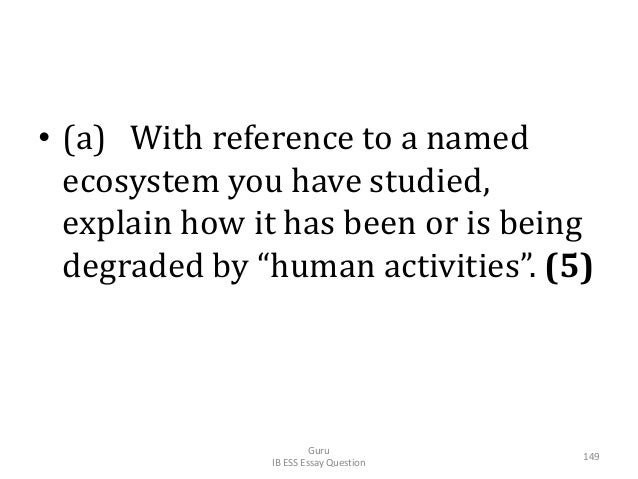 """• (a) With reference to a named ecosystem you have studied, explain how it has been or is being degraded by """"human activit..."""