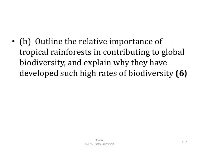 • (b) Outline the relative importance of tropical rainforests in contributing to global biodiversity, and explain why they...