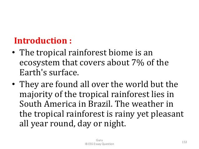 Introduction : • The tropical rainforest biome is an ecosystem that covers about 7% of the Earth's surface. • They are fou...