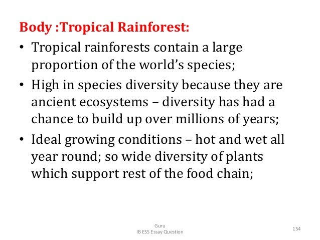 Body :Tropical Rainforest: • Tropical rainforests contain a large proportion of the world's species; • High in species div...