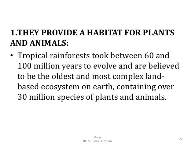 1.THEY PROVIDE A HABITAT FOR PLANTS AND ANIMALS: • Tropical rainforests took between 60 and 100 million years to evolve an...