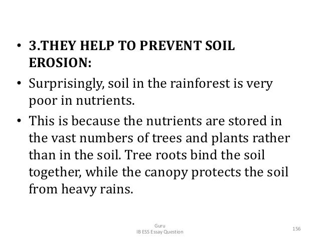 • 3.THEY HELP TO PREVENT SOIL EROSION: • Surprisingly, soil in the rainforest is very poor in nutrients. • This is because...