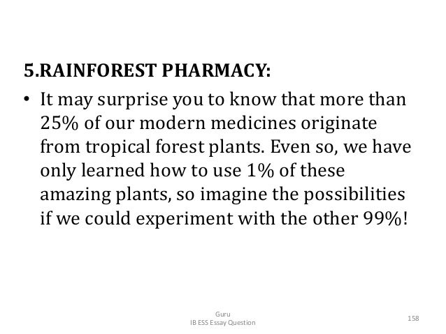 5.RAINFOREST PHARMACY: • It may surprise you to know that more than 25% of our modern medicines originate from tropical fo...