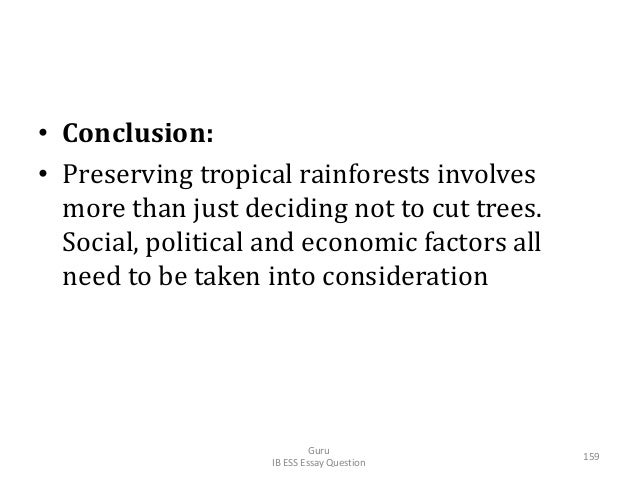 • Conclusion: • Preserving tropical rainforests involves more than just deciding not to cut trees. Social, political and e...