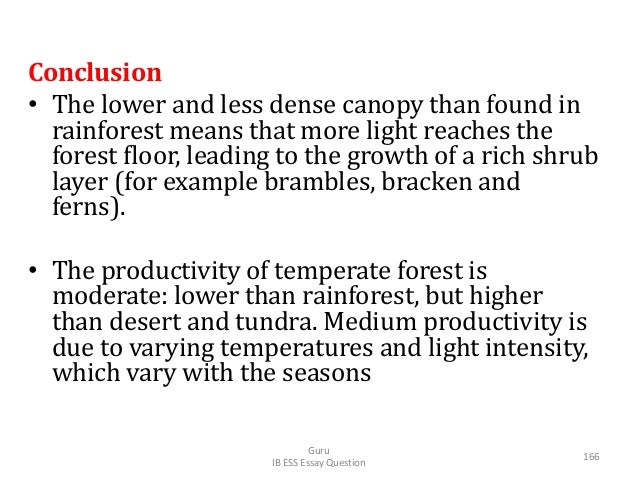 Conclusion • The lower and less dense canopy than found in rainforest means that more light reaches the forest floor, leadi...
