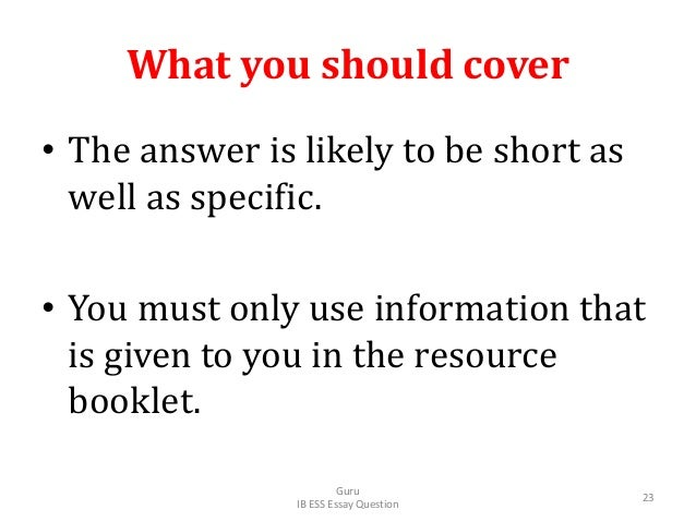 What you should cover • The answer is likely to be short as well as specific. • You must only use information that is give...