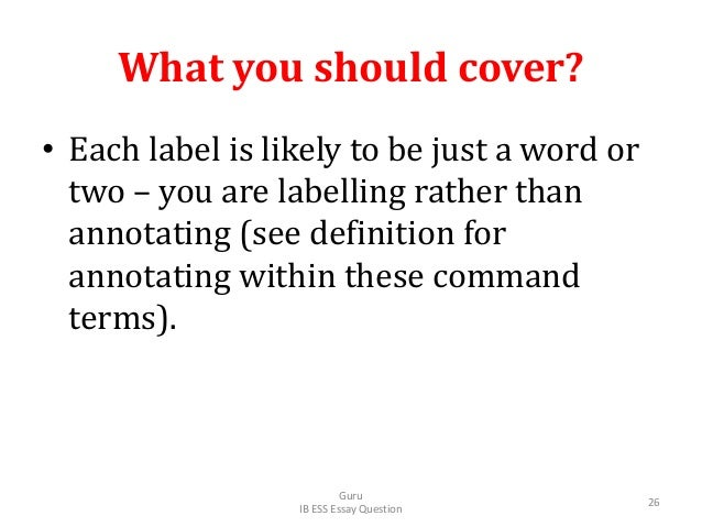 What you should cover? • Each label is likely to be just a word or two – you are labelling rather than annotating (see def...