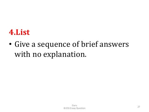4.List • Give a sequence of brief answers with no explanation. Guru IB ESS Essay Question 27