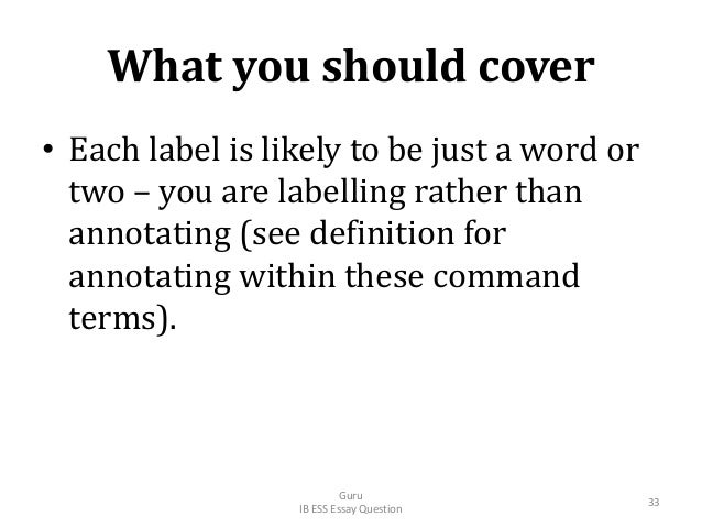 What you should cover • Each label is likely to be just a word or two – you are labelling rather than annotating (see defi...