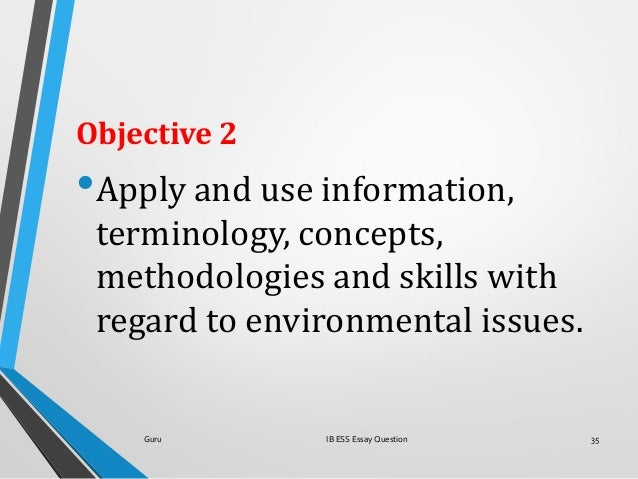 Objective 2 •Apply and use information, terminology, concepts, methodologies and skills with regard to environmental issue...
