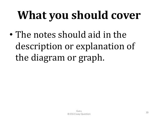 What you should cover • The notes should aid in the description or explanation of the diagram or graph. Guru IB ESS Essay ...