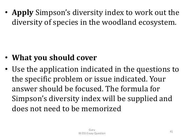 • Apply Simpson's diversity index to work out the diversity of species in the woodland ecosystem. • What you should cover ...