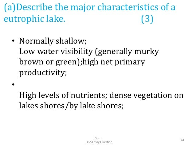 (a)Describe the major characteristics of a eutrophic lake. (3) • Normally shallow; Low water visibility (generally murky b...