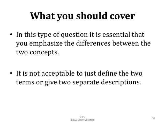 What you should cover • In this type of question it is essential that you emphasize the differences between the two concep...