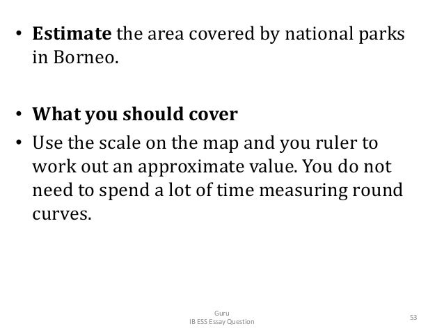 • Estimate the area covered by national parks in Borneo. • What you should cover • Use the scale on the map and you ruler ...