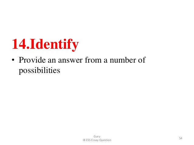 14.Identify • Provide an answer from a number of possibilities Guru IB ESS Essay Question 54