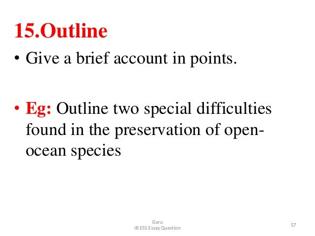 15.Outline • Give a brief account in points. • Eg: Outline two special difficulties found in the preservation of open- oce...