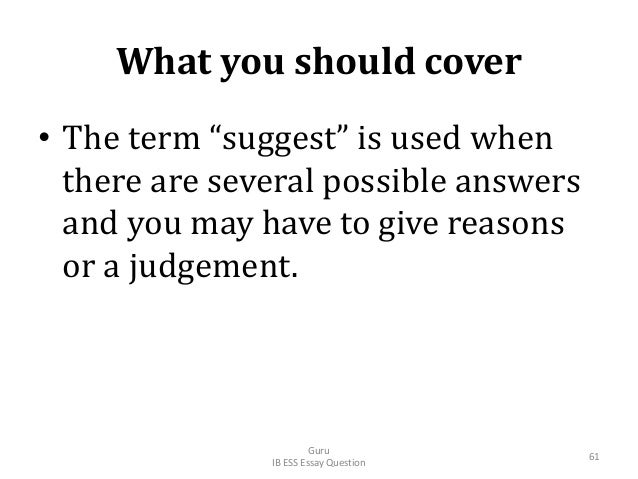 """What you should cover • The term """"suggest"""" is used when there are several possible answers and you may have to give reason..."""