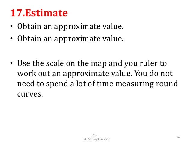 17.Estimate • Obtain an approximate value. • Obtain an approximate value. • Use the scale on the map and you ruler to work...
