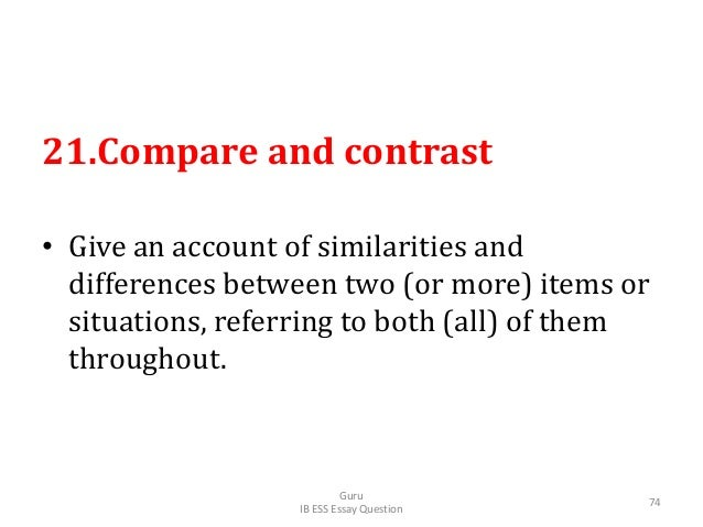 21.Compare and contrast • Give an account of similarities and differences between two (or more) items or situations, refer...