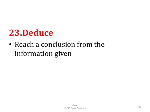 23.Deduce • Reach a conclusion from the information given Guru IB ESS Essay Question 80