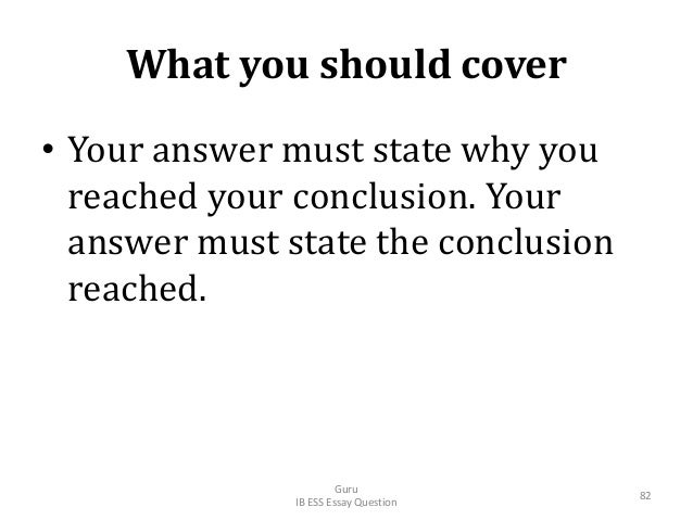 What you should cover • Your answer must state why you reached your conclusion. Your answer must state the conclusion reac...