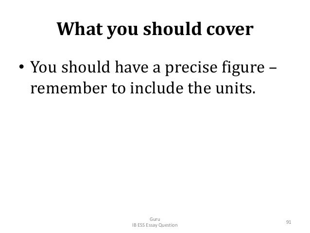 What you should cover • You should have a precise figure – remember to include the units. Guru IB ESS Essay Question 91