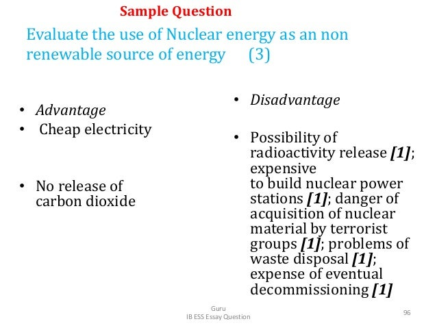 Evaluate the use of Nuclear energy as an non renewable source of energy (3) • Advantage • Cheap electricity • No release o...